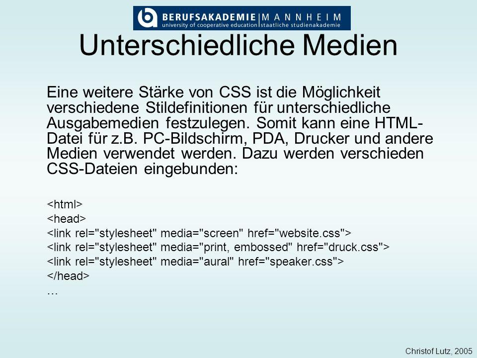 Christof Lutz, 2005 Unterschiedliche Medien Eine weitere Stärke von CSS ist die Möglichkeit verschiedene Stildefinitionen für unterschiedliche Ausgabe