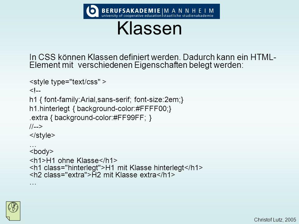 Christof Lutz, 2005 Klassen In CSS können Klassen definiert werden. Dadurch kann ein HTML- Element mit verschiedenen Eigenschaften belegt werden: <!--