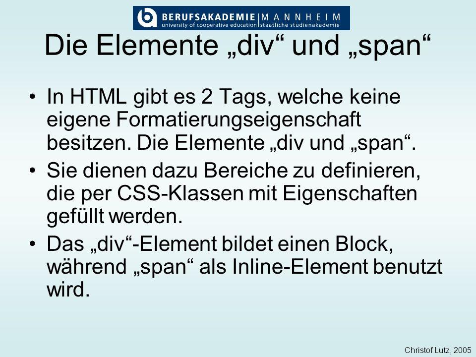Christof Lutz, 2005 Die Elemente div und span In HTML gibt es 2 Tags, welche keine eigene Formatierungseigenschaft besitzen. Die Elemente div und span