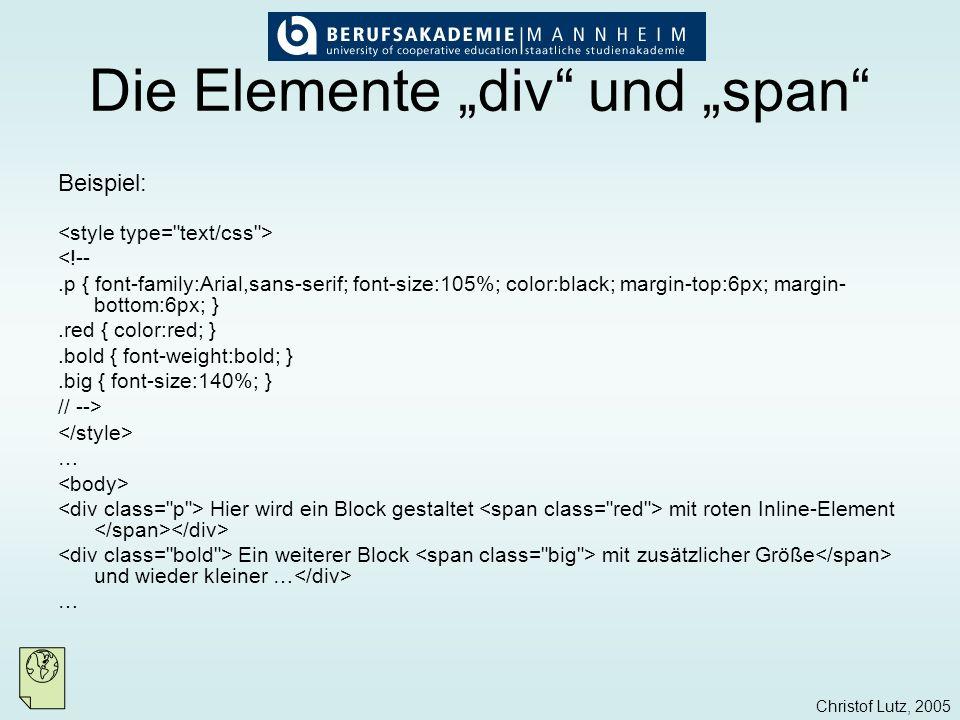 Christof Lutz, 2005 Die Elemente div und span Beispiel: <!--.p { font-family:Arial,sans-serif; font-size:105%; color:black; margin-top:6px; margin- bo