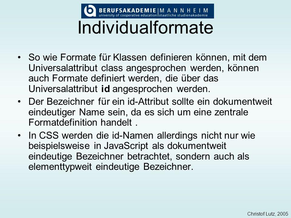 Christof Lutz, 2005 Individualformate So wie Formate für Klassen definieren können, mit dem Universalattribut class angesprochen werden, können auch F