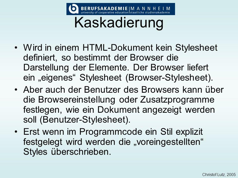Christof Lutz, 2005 Kaskadierung Wird in einem HTML-Dokument kein Stylesheet definiert, so bestimmt der Browser die Darstellung der Elemente. Der Brow