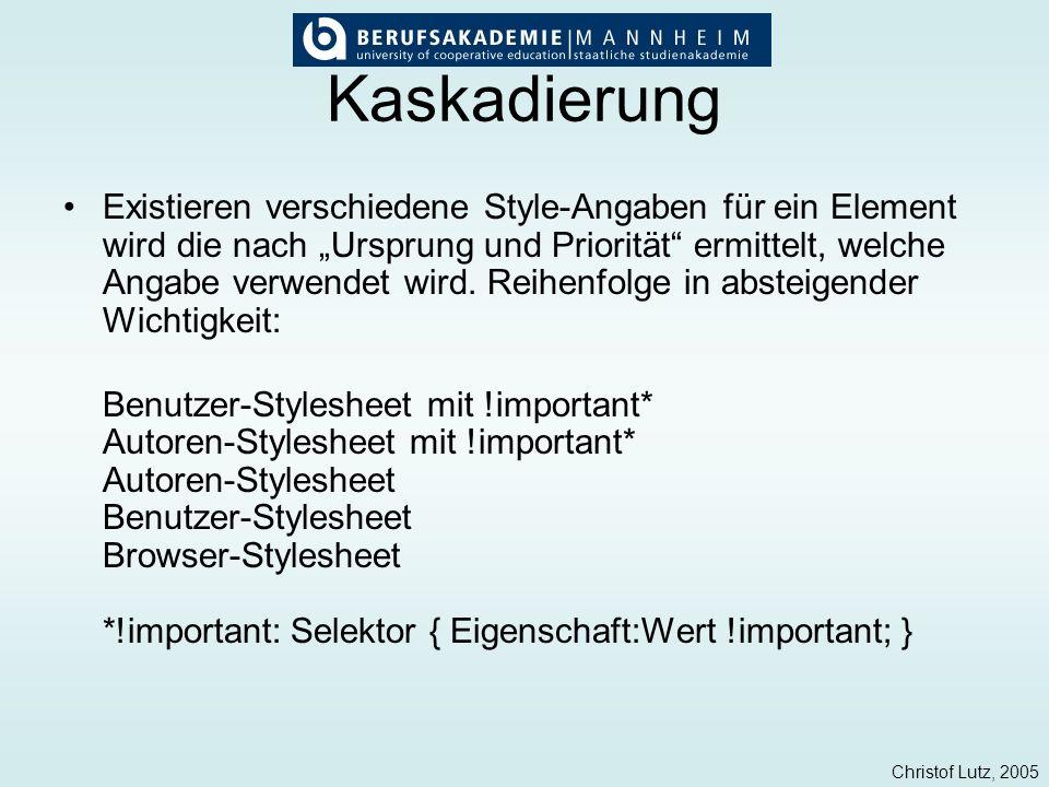Christof Lutz, 2005 Kaskadierung Existieren verschiedene Style-Angaben für ein Element wird die nach Ursprung und Priorität ermittelt, welche Angabe v