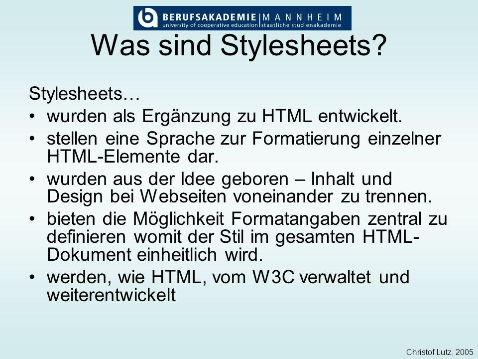 Christof Lutz, 2005 Was sind Stylesheets? Stylesheets… wurden als Ergänzung zu HTML entwickelt. stellen eine Sprache zur Formatierung einzelner HTML-E