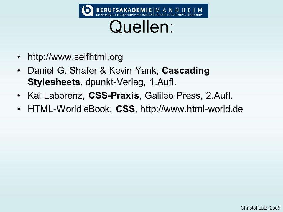 Christof Lutz, 2005 Quellen: http://www.selfhtml.org Daniel G. Shafer & Kevin Yank, Cascading Stylesheets, dpunkt-Verlag, 1.Aufl. Kai Laborenz, CSS-Pr
