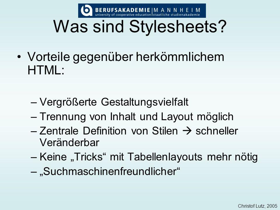Christof Lutz, 2005 Was sind Stylesheets? Vorteile gegenüber herkömmlichem HTML: –Vergrößerte Gestaltungsvielfalt –Trennung von Inhalt und Layout mögl