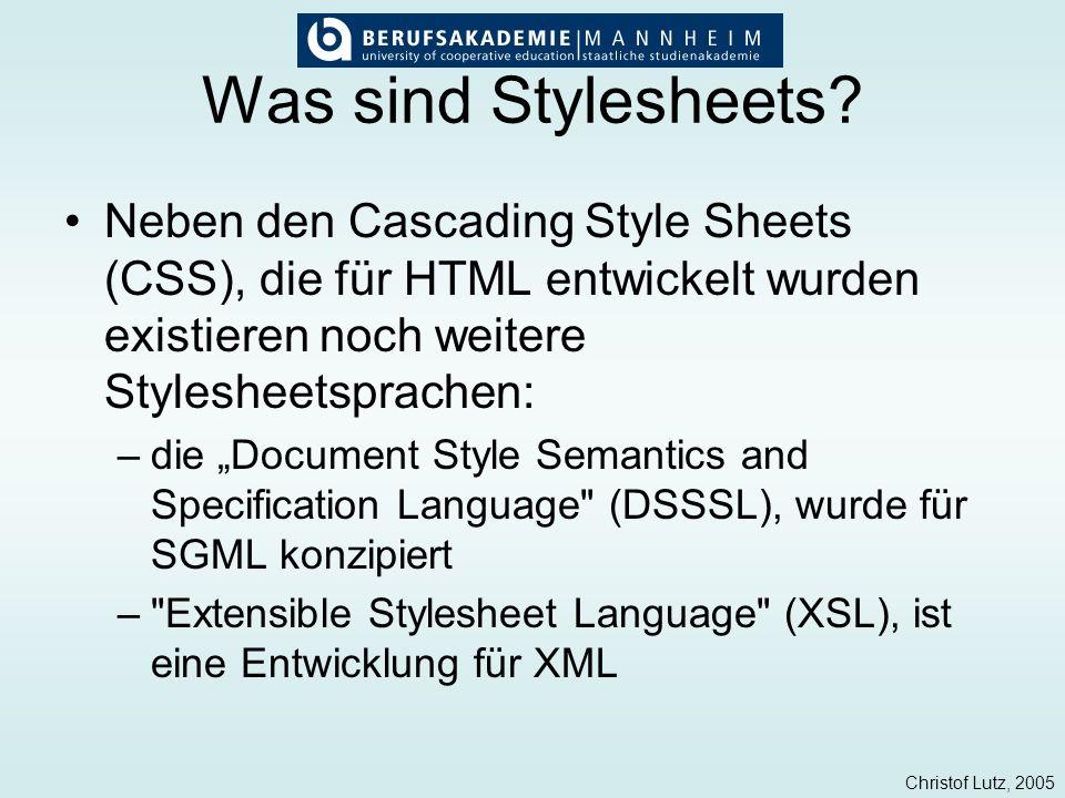 Christof Lutz, 2005 Historie CSS 1.0 existiert seit 1996 (1999 nochmals überarbeitet) –beinhaltete schon die meisten heute geläufigen Styleangaben CSS 2.0 seit 1998 –weitere Elemente hinzugefügt und vorhandene um zusätzliche Eigenschaften erweitert CSS 2.1 und CSS 3.0 sind derzeit in Bearbeitung