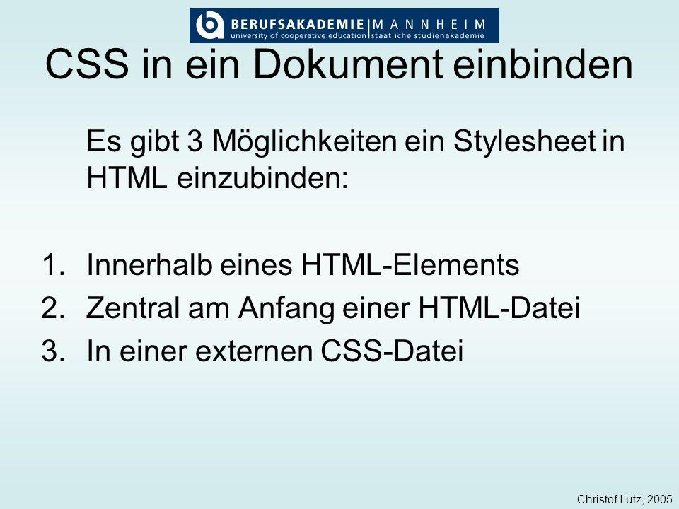 Christof Lutz, 2005 CSS in ein Dokument einbinden Es gibt 3 Möglichkeiten ein Stylesheet in HTML einzubinden: 1.Innerhalb eines HTML-Elements 2.Zentra