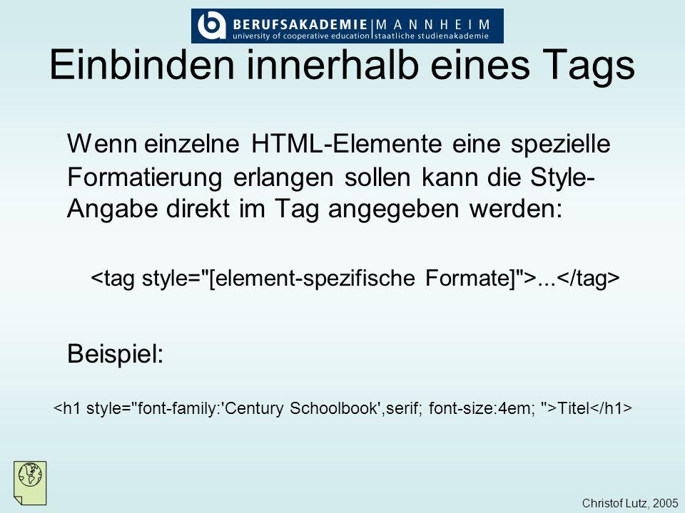 Christof Lutz, 2005 Einbinden am Anfang der Datei Um zentrale Formate innerhalb einer HTML- Datei zu definieren kann das Stylesheet am Anfang dieser Datei definiert werden: Syntax: … [Stildefinitonen] Beispiel: <!-- h1 { color:red; font-size:48px; } p { font-size:110%; } //-->