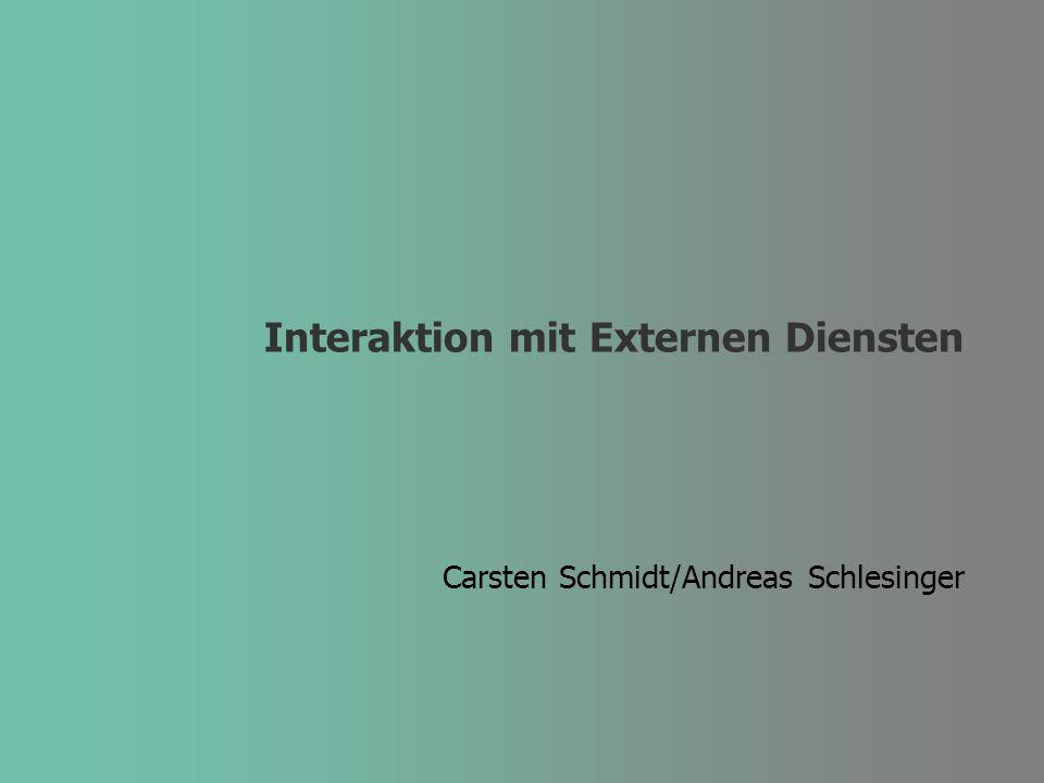 Interaktion mit Externen Diensten Carsten Schmidt/Andreas Schlesinger