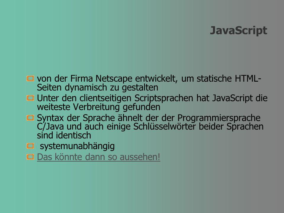 JavaScript von der Firma Netscape entwickelt, um statische HTML- Seiten dynamisch zu gestalten Unter den clientseitigen Scriptsprachen hat JavaScript