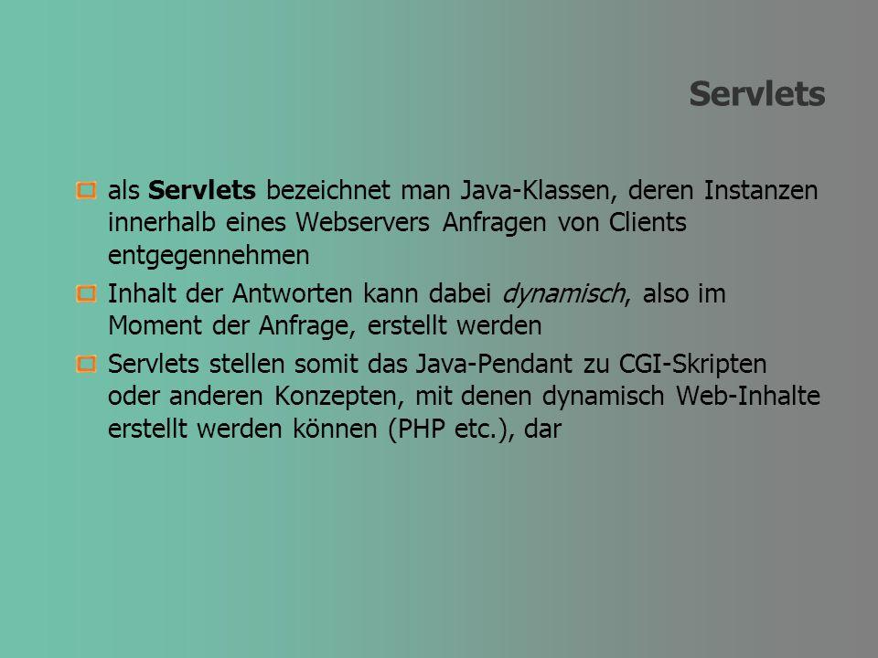 Servlets als Servlets bezeichnet man Java-Klassen, deren Instanzen innerhalb eines Webservers Anfragen von Clients entgegennehmen Inhalt der Antworten