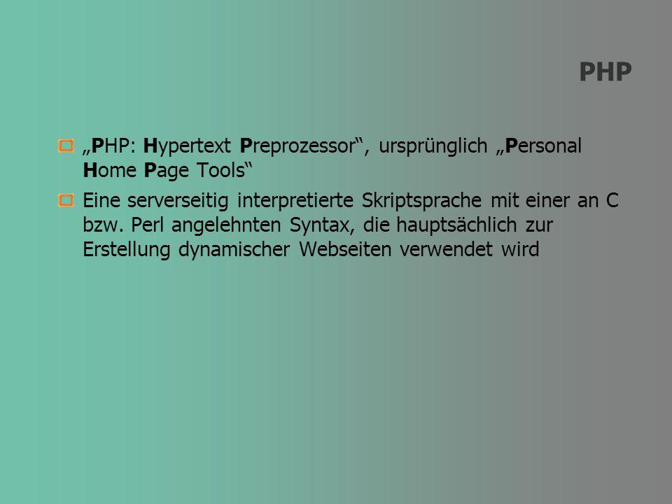 PHP PHP: Hypertext Preprozessor, ursprünglich Personal Home Page Tools Eine serverseitig interpretierte Skriptsprache mit einer an C bzw. Perl angeleh