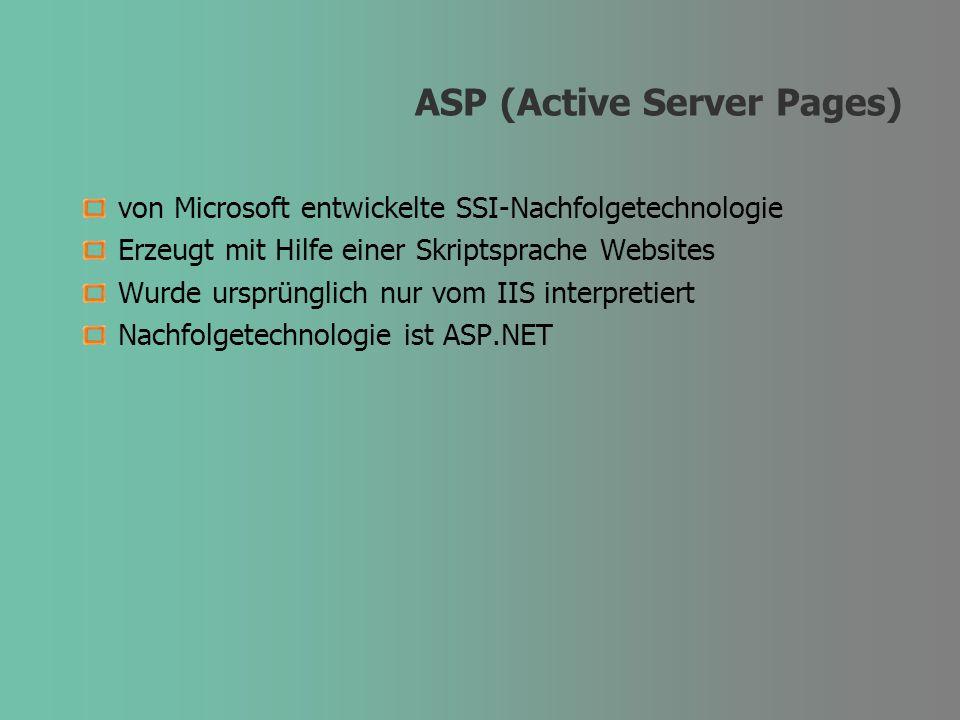 ASP (Active Server Pages) von Microsoft entwickelte SSI-Nachfolgetechnologie Erzeugt mit Hilfe einer Skriptsprache Websites Wurde ursprünglich nur vom
