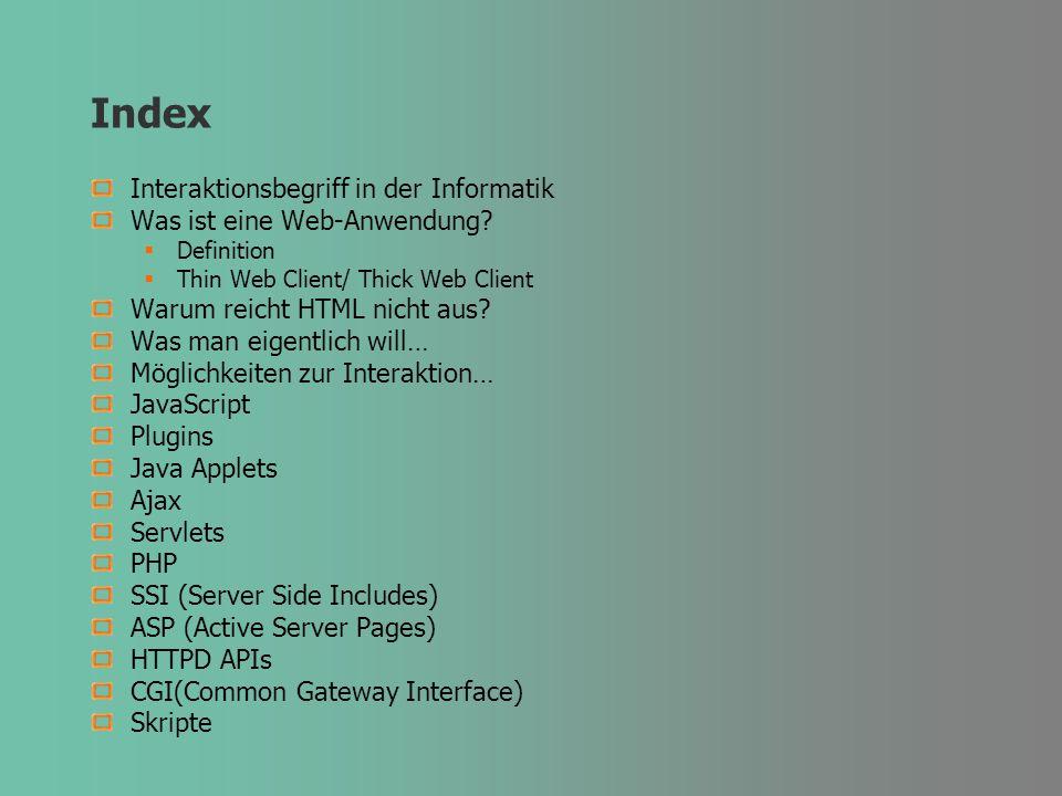 Index Interaktionsbegriff in der Informatik Was ist eine Web-Anwendung? Definition Thin Web Client/ Thick Web Client Warum reicht HTML nicht aus? Was