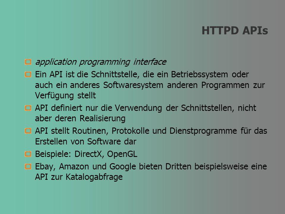 HTTPD APIs application programming interface Ein API ist die Schnittstelle, die ein Betriebssystem oder auch ein anderes Softwaresystem anderen Progra