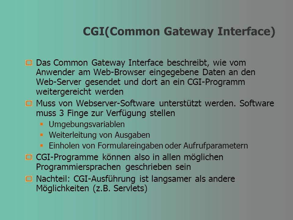 CGI(Common Gateway Interface) Das Common Gateway Interface beschreibt, wie vom Anwender am Web-Browser eingegebene Daten an den Web-Server gesendet un