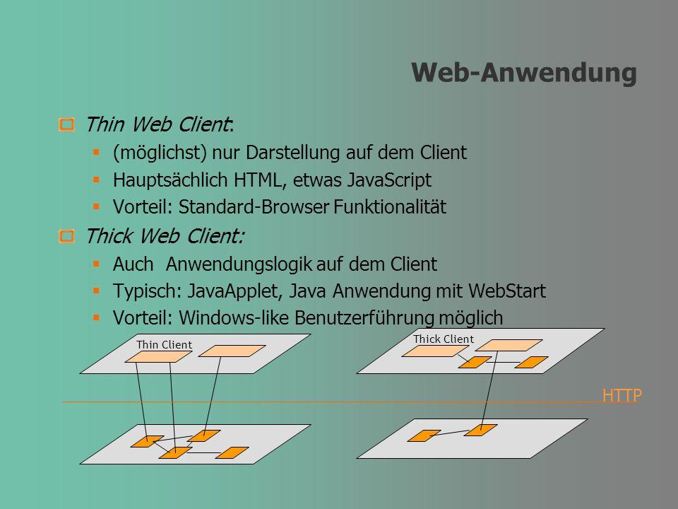 Web-Anwendung Thin Web Client: (möglichst) nur Darstellung auf dem Client Hauptsächlich HTML, etwas JavaScript Vorteil: Standard-Browser Funktionalitä