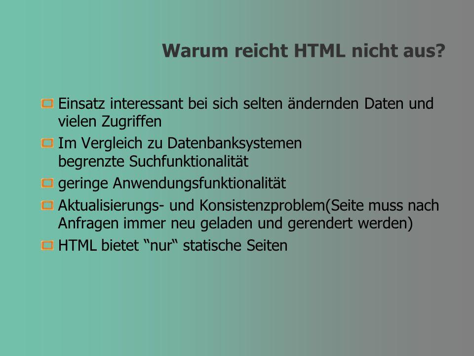Warum reicht HTML nicht aus? Einsatz interessant bei sich selten ändernden Daten und vielen Zugriffen Im Vergleich zu Datenbanksystemen begrenzte Such