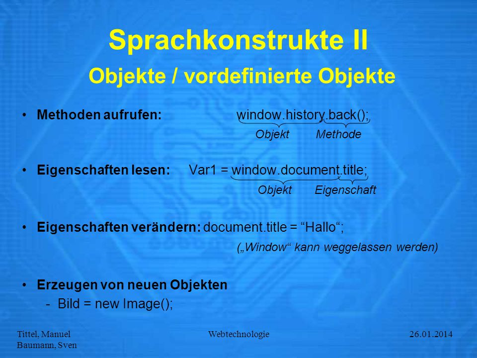 Tittel, Manuel Baumann, Sven Webtechnologie27.01.2014 Sprachkonstrukte II Objekte / vordefinierte Objekte Methoden aufrufen:window.history.back(); Obj
