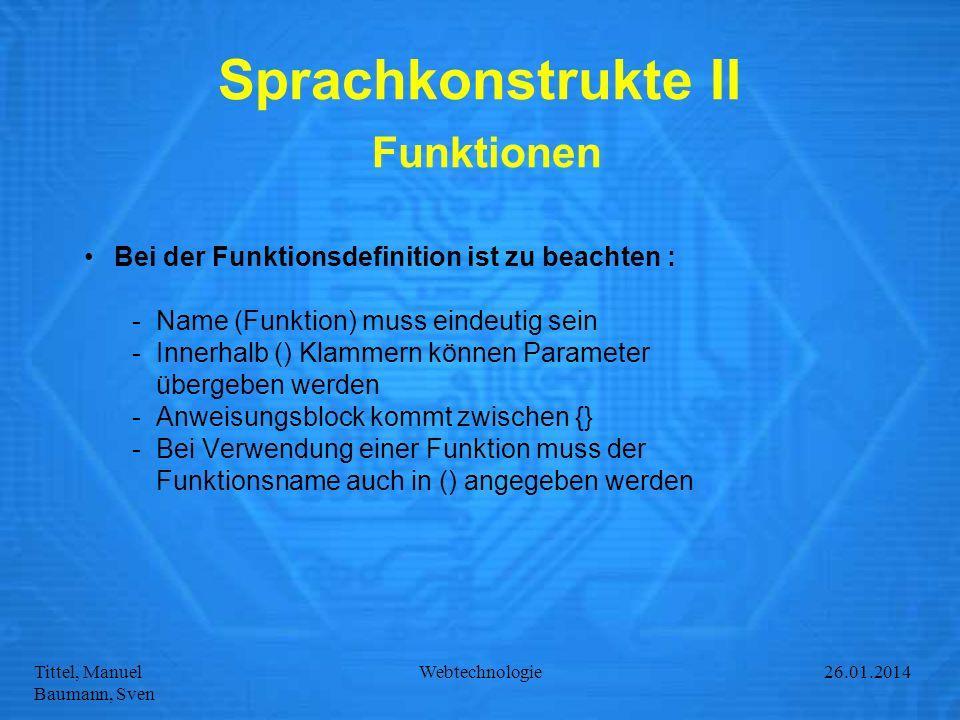 Tittel, Manuel Baumann, Sven Webtechnologie27.01.2014 Sprachkonstrukte II Funktionen Bei der Funktionsdefinition ist zu beachten : -Name (Funktion) mu