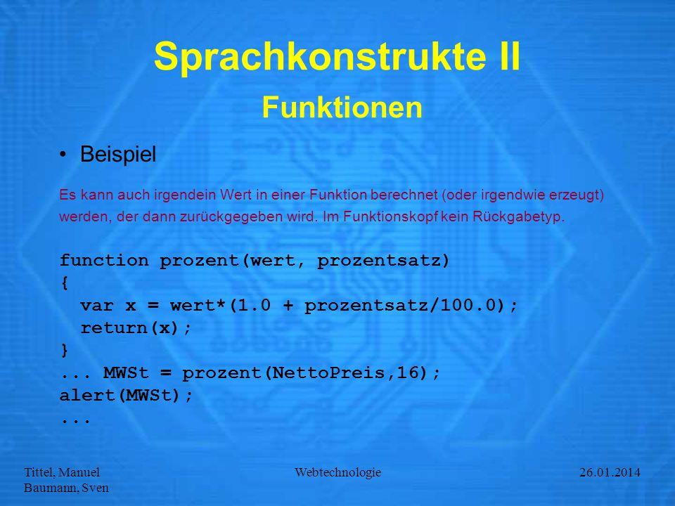 Tittel, Manuel Baumann, Sven Webtechnologie27.01.2014 Sprachkonstrukte II Funktionen Beispiel Es kann auch irgendein Wert in einer Funktion berechnet