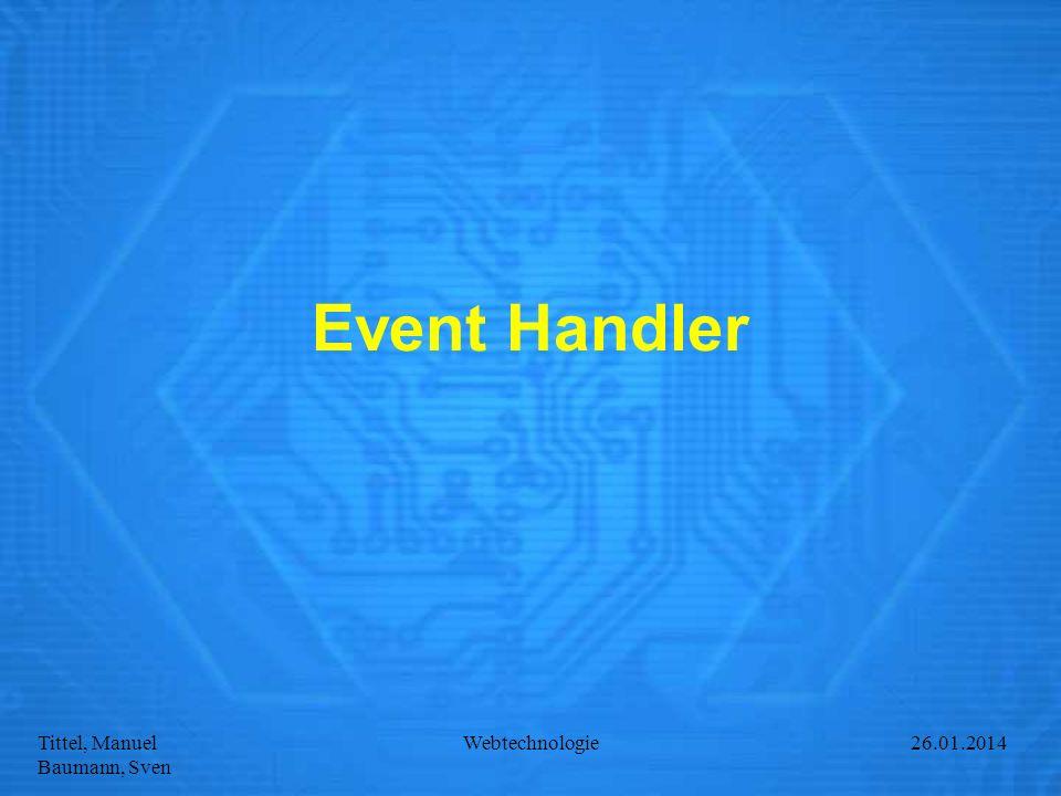Tittel, Manuel Baumann, Sven Webtechnologie27.01.2014 Event Handler