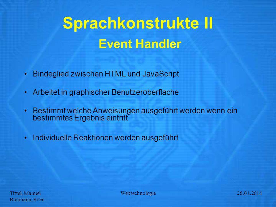 Tittel, Manuel Baumann, Sven Webtechnologie27.01.2014 Sprachkonstrukte II Event Handler Bindeglied zwischen HTML und JavaScript Arbeitet in graphische
