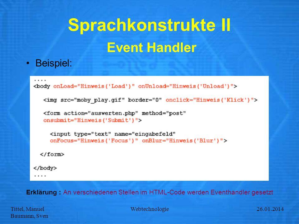 Tittel, Manuel Baumann, Sven Webtechnologie27.01.2014 Sprachkonstrukte II Event Handler Beispiel: Erklärung : An verschiedenen Stellen im HTML-Code we
