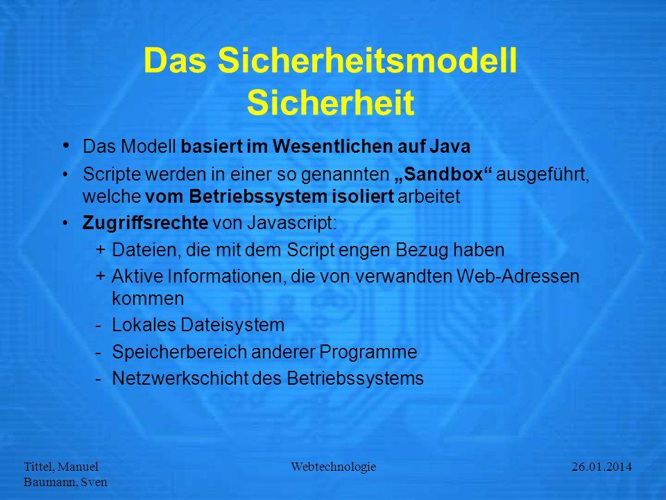 Tittel, Manuel Baumann, Sven Webtechnologie27.01.2014 Das Sicherheitsmodell Sicherheit Das Modell basiert im Wesentlichen auf Java Scripte werden in e