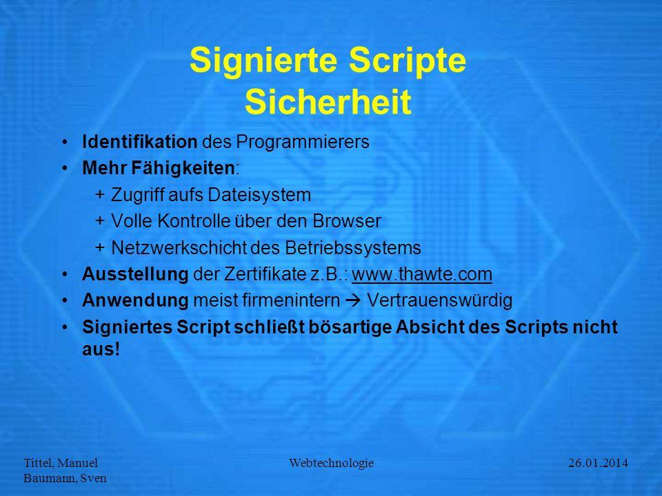 Tittel, Manuel Baumann, Sven Webtechnologie27.01.2014 Signierte Scripte Sicherheit Identifikation des Programmierers Mehr Fähigkeiten: +Zugriff aufs D