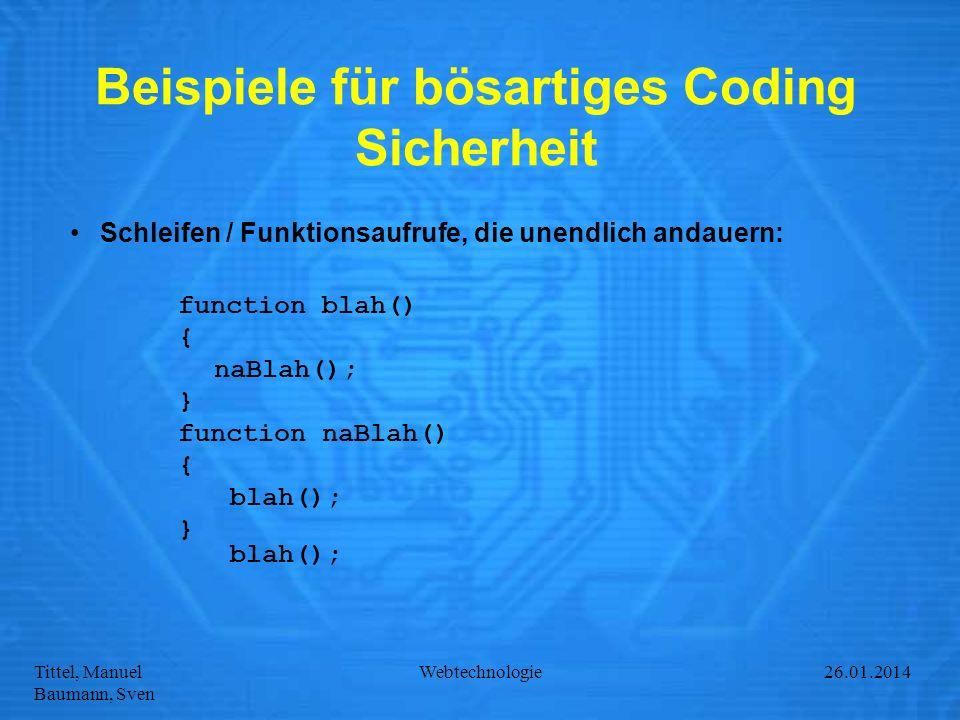 Tittel, Manuel Baumann, Sven Webtechnologie27.01.2014 Beispiele für bösartiges Coding Sicherheit Schleifen / Funktionsaufrufe, die unendlich andauern: