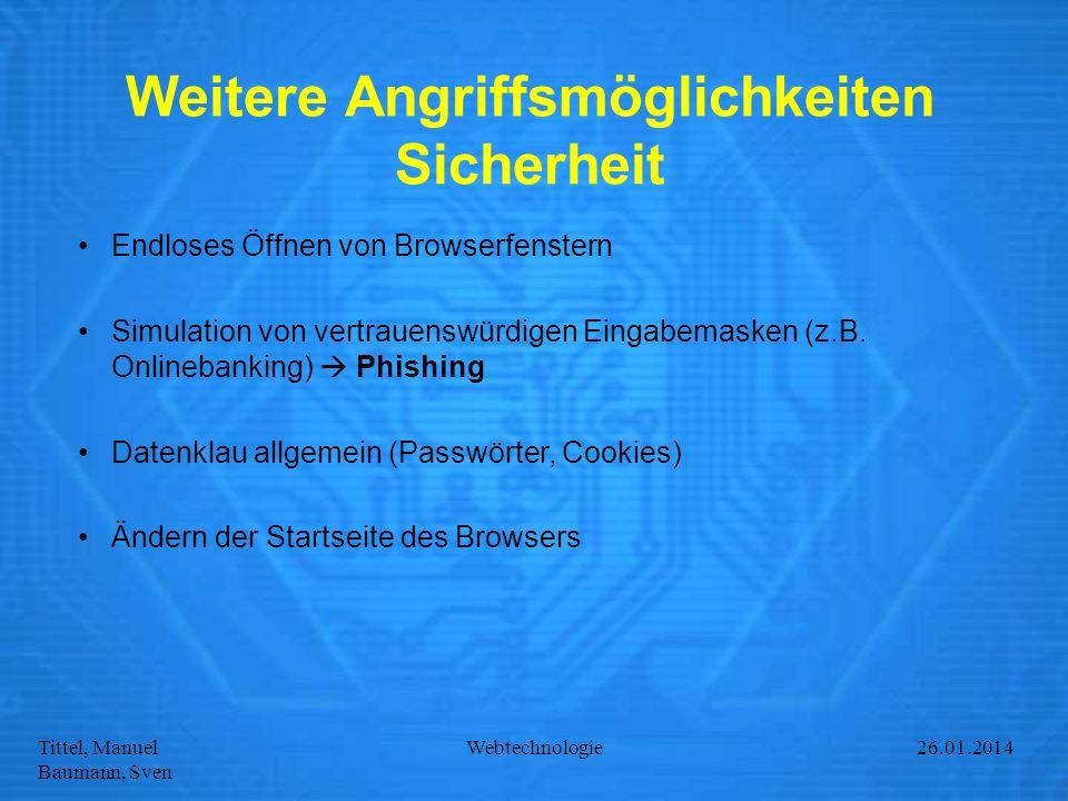 Tittel, Manuel Baumann, Sven Webtechnologie27.01.2014 Weitere Angriffsmöglichkeiten Sicherheit Endloses Öffnen von Browserfenstern Simulation von vert