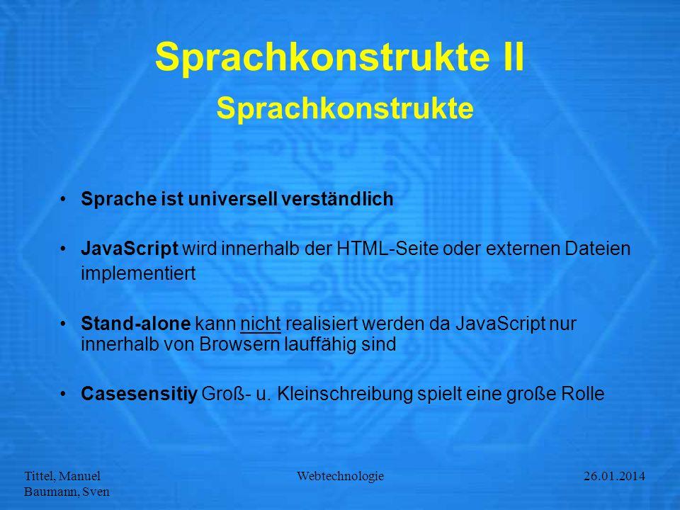 Tittel, Manuel Baumann, Sven Webtechnologie27.01.2014 Sprachkonstrukte II Sprachkonstrukte Sprache ist universell verständlich JavaScript wird innerha