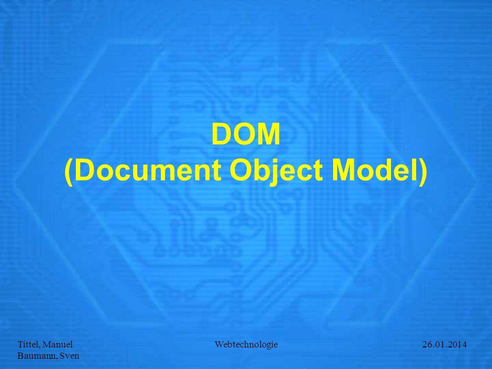 Tittel, Manuel Baumann, Sven Webtechnologie27.01.2014 DOM (Document Object Model)