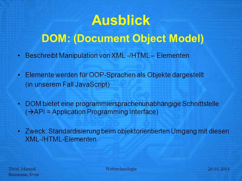 Tittel, Manuel Baumann, Sven Webtechnologie27.01.2014 Ausblick DOM: (Document Object Model) Beschreibt Manipulation von XML -/HTML – Elementen Element