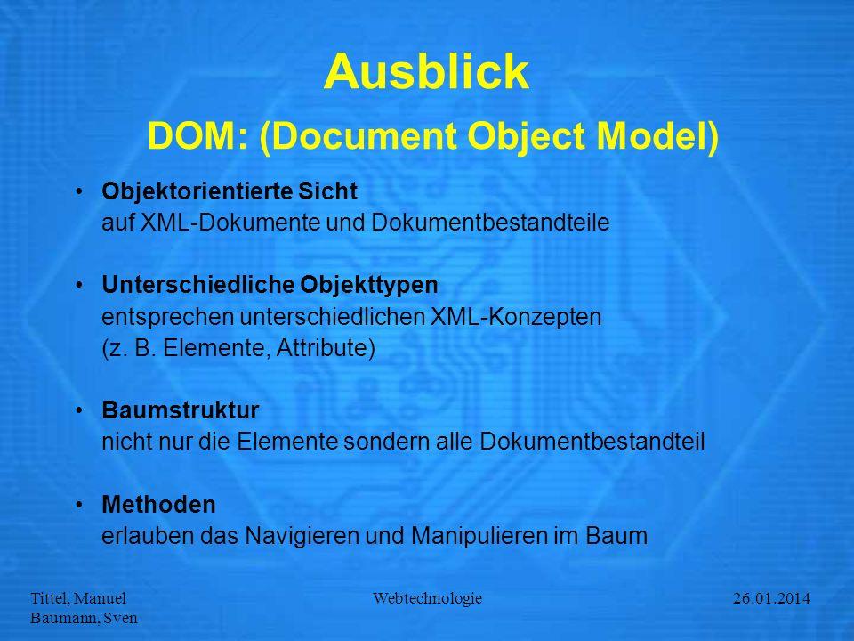Tittel, Manuel Baumann, Sven Webtechnologie27.01.2014 Ausblick DOM: (Document Object Model) Objektorientierte Sicht auf XML-Dokumente und Dokumentbest