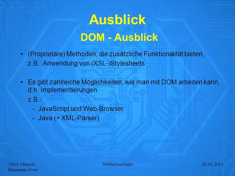 Tittel, Manuel Baumann, Sven Webtechnologie27.01.2014 Ausblick DOM - Ausblick (Proprietäre) Methoden, die zusätzliche Funktionalität bieten, z.B.: Anw