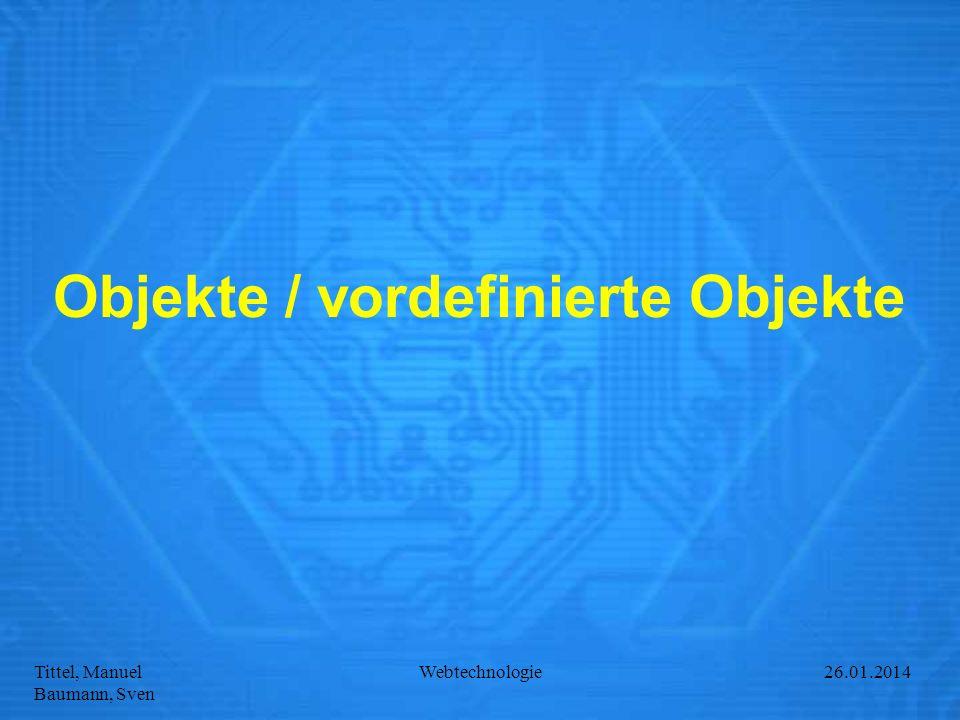 Tittel, Manuel Baumann, Sven Webtechnologie27.01.2014 Objekte / vordefinierte Objekte