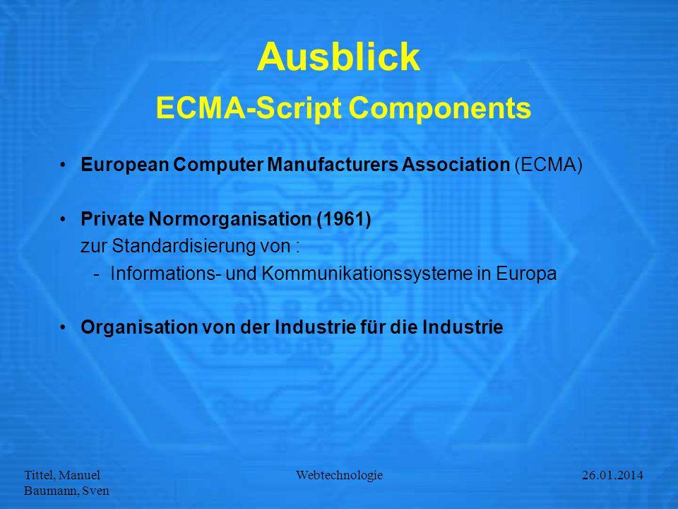 Tittel, Manuel Baumann, Sven Webtechnologie27.01.2014 Ausblick ECMA-Script Components European Computer Manufacturers Association (ECMA) Private Normo