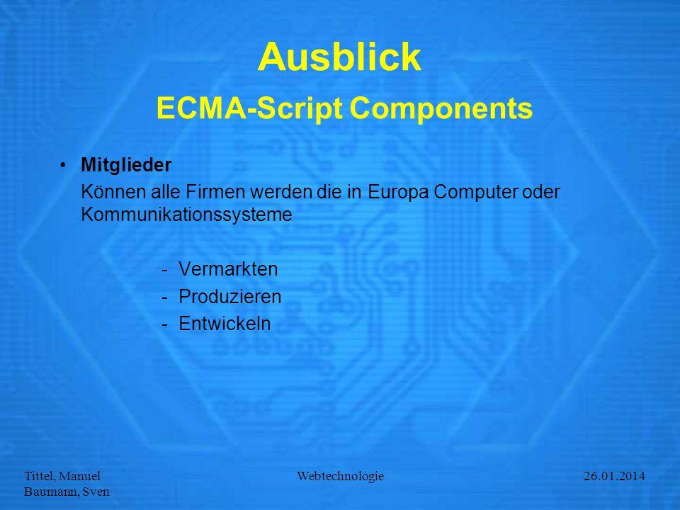 Tittel, Manuel Baumann, Sven Webtechnologie27.01.2014 Ausblick ECMA-Script Components Mitglieder Können alle Firmen werden die in Europa Computer oder