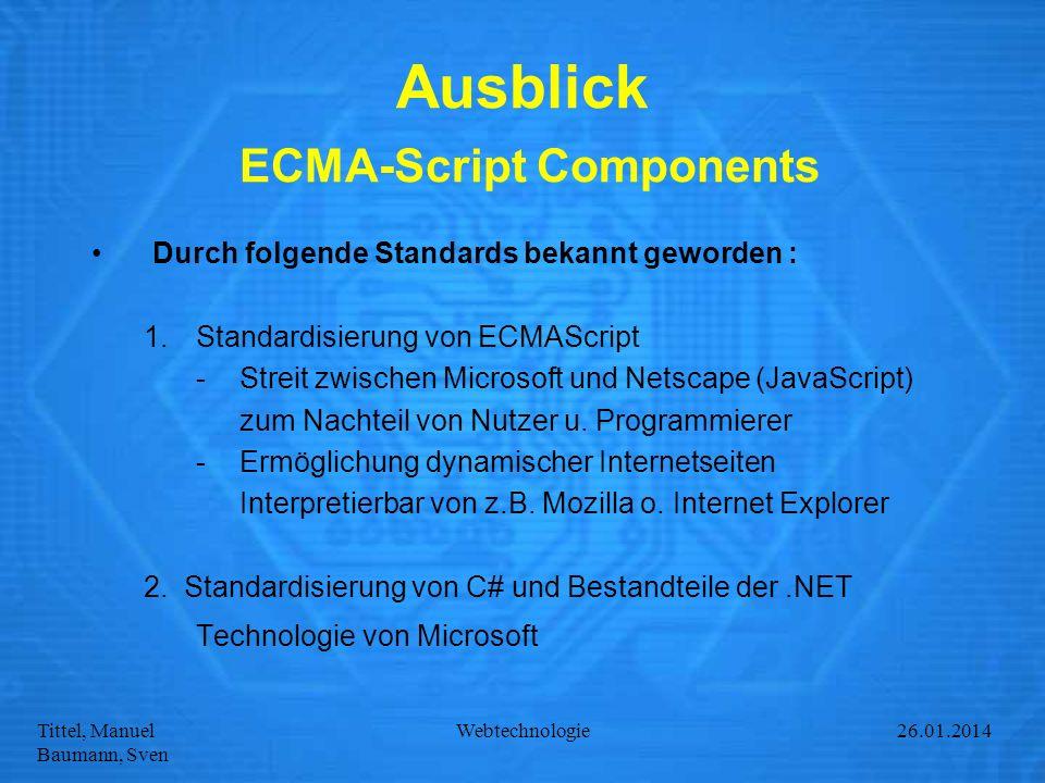 Tittel, Manuel Baumann, Sven Webtechnologie27.01.2014 Ausblick ECMA-Script Components Durch folgende Standards bekannt geworden : 1.Standardisierung v