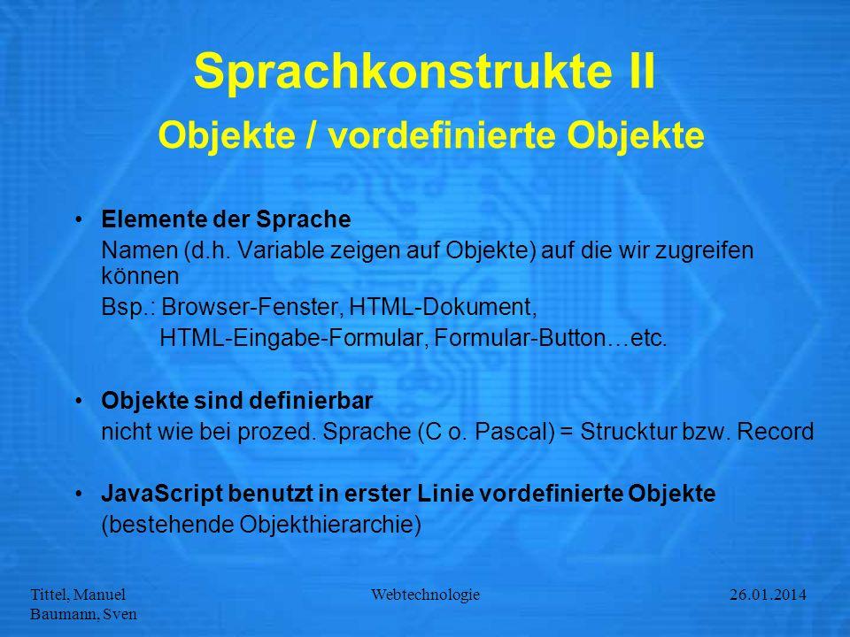 Tittel, Manuel Baumann, Sven Webtechnologie27.01.2014 Sprachkonstrukte II Objekte / vordefinierte Objekte Elemente der Sprache Namen (d.h. Variable ze