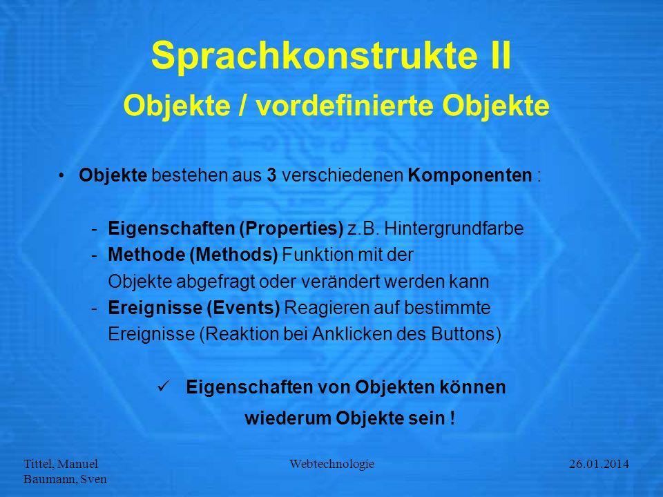 Tittel, Manuel Baumann, Sven Webtechnologie27.01.2014 Sprachkonstrukte II Objekte / vordefinierte Objekte Objekte bestehen aus 3 verschiedenen Kompone