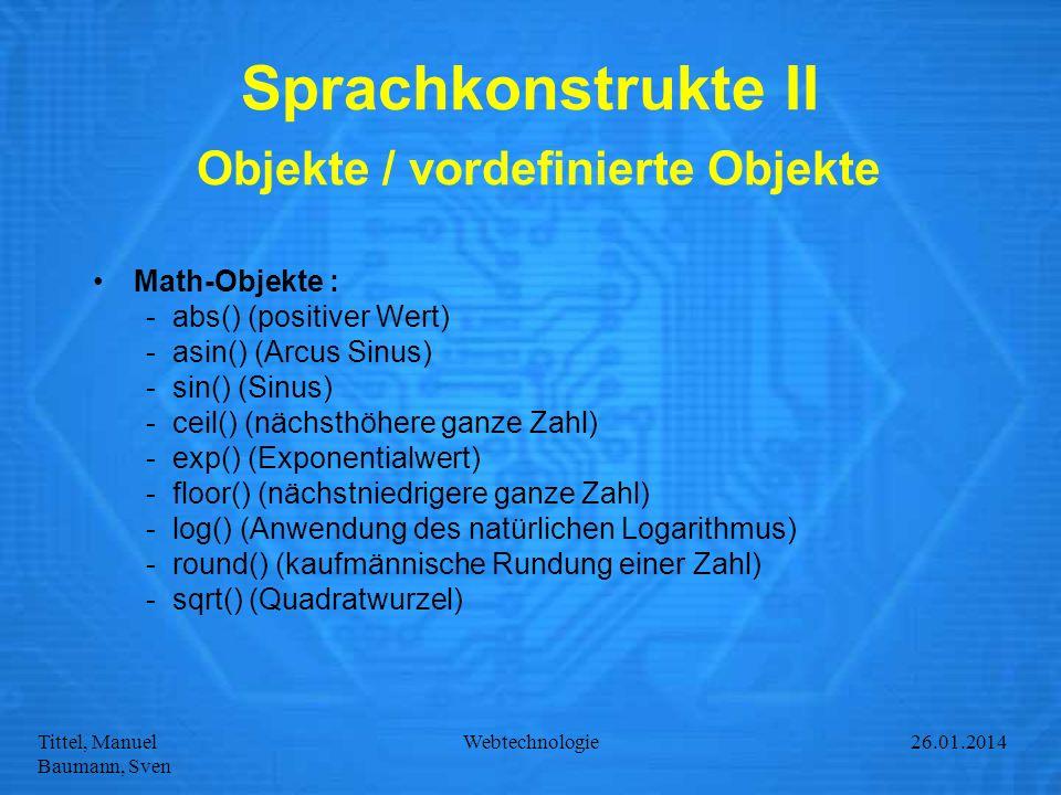 Tittel, Manuel Baumann, Sven Webtechnologie27.01.2014 Sprachkonstrukte II Objekte / vordefinierte Objekte Math-Objekte : -abs() (positiver Wert) -asin