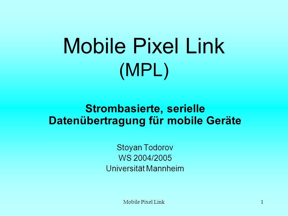 Mobile Pixel Link1 Mobile Pixel Link (MPL) Strombasierte, serielle Datenübertragung für mobile Geräte Stoyan Todorov WS 2004/2005 Universität Mannheim