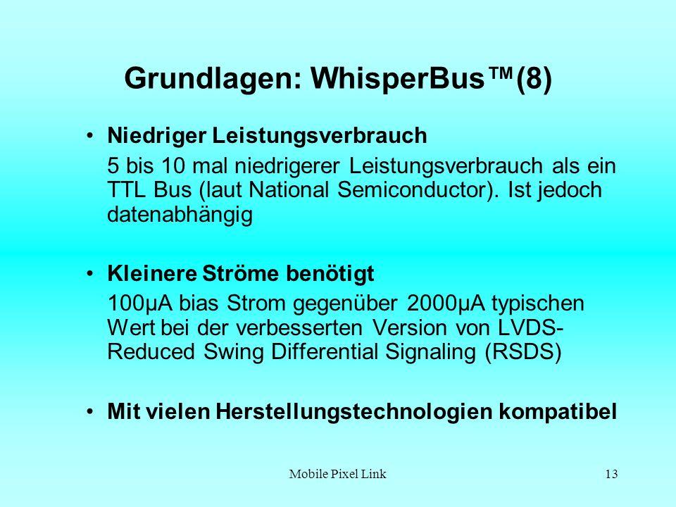 Mobile Pixel Link13 Grundlagen: WhisperBus(8) Niedriger Leistungsverbrauch 5 bis 10 mal niedrigerer Leistungsverbrauch als ein TTL Bus (laut National Semiconductor).