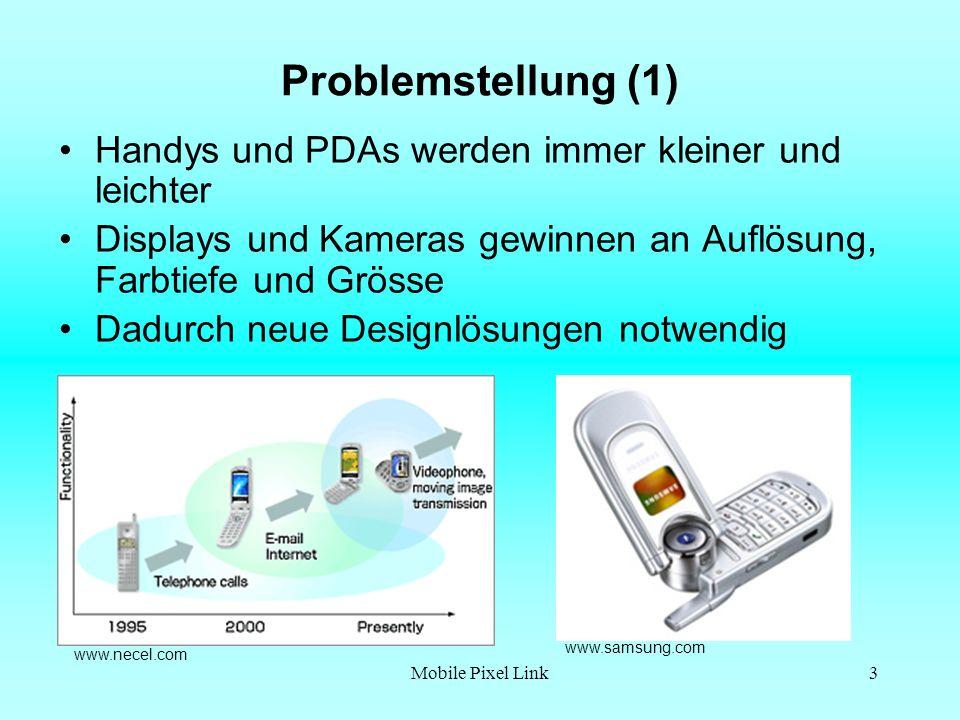 Mobile Pixel Link3 Problemstellung (1) Handys und PDAs werden immer kleiner und leichter Displays und Kameras gewinnen an Auflösung, Farbtiefe und Grösse Dadurch neue Designlösungen notwendig www.necel.com www.samsung.com