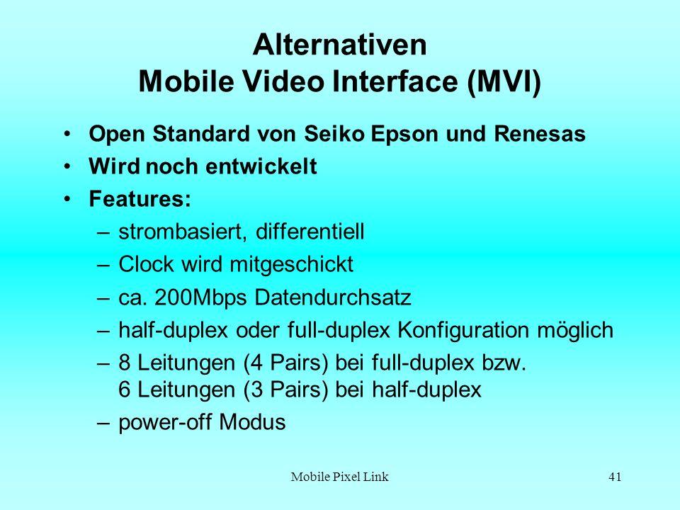 Mobile Pixel Link41 Alternativen Mobile Video Interface (MVI) Open Standard von Seiko Epson und Renesas Wird noch entwickelt Features: –strombasiert, differentiell –Clock wird mitgeschickt –ca.