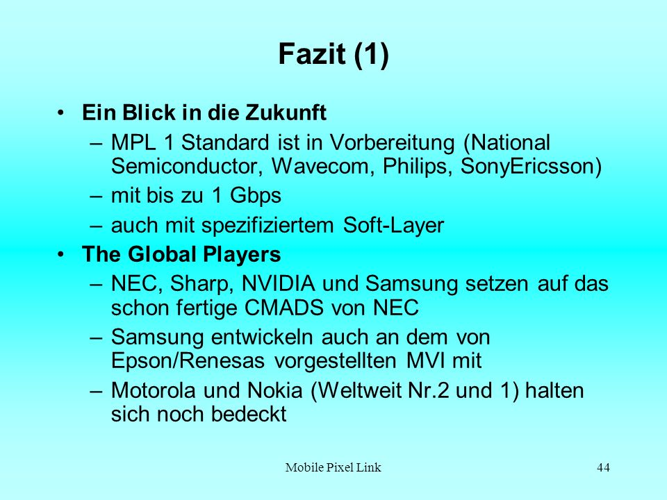 Mobile Pixel Link44 Fazit (1) Ein Blick in die Zukunft –MPL 1 Standard ist in Vorbereitung (National Semiconductor, Wavecom, Philips, SonyEricsson) –m